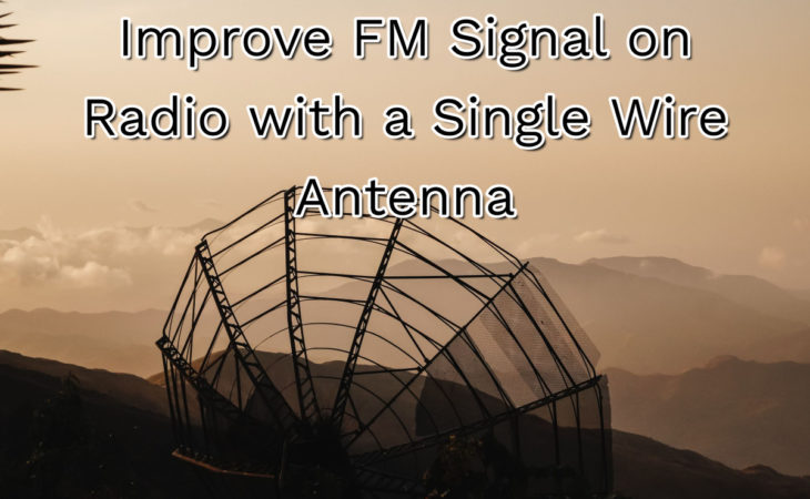 Improve FM Signal on Radio with a Single Wire Antenna