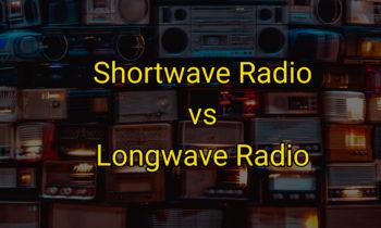 Shortwave Radio Vs. Longwave Radio